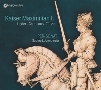 Kaiser Maximilian I. - Lieder, Chansons, Tänze - Per-Sonat, Sabine Lutzenberger (2019) {Christophorus CHR 77438}