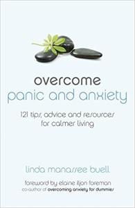 Overcome Panic and Anxiety: 121 tips, advice and resources for calmer living