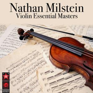 Nathan Milstein - Violin Essential Masters (2010)