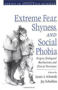 Extreme Fear, Shyness, and Social Phobia