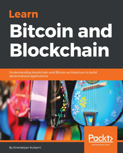 Learn Bitcoin and Blockchain : Understanding Blockchain and Bitcoin Architecture to Build Decentralized Applications