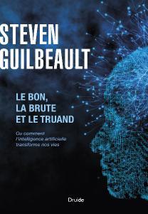 """Guilbeault Steven, """"Le bon, la brute et le truand: Ou comment l'intelligence artificielle transforme nos vies"""""""