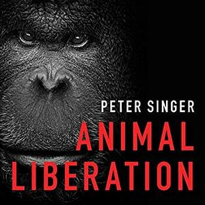 Animal Liberation: The Definitive Classic of the Animal Movement [Audiobook]