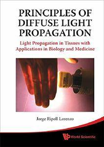 Principles of Diffuse Light Propagation: Light Propagation in Tissues with Applications in Biology and Medicine (repost)