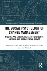 The Social Psychology of Change Management : Theories and an Evidence-Based Perspective on Social and Organizational Beings