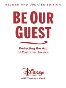 Be Our Guest Perfecting the Art of Customer Service, Revised and Updated Edition