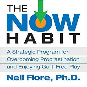 The Now Habit: A Strategic Program for Overcoming Procrastination and Enjoying Guilt-Free Play [Audiobook]