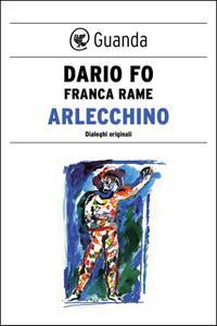 Dario Fo, Franca Rame - Arlecchino. Dialoghi originali