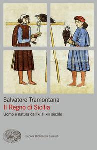Salvatore Tramontana – Il Regno di Sicilia. Uomo e natura dall'XI al XIII secolo (2015)