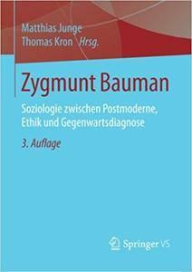Zygmunt Bauman: Soziologie zwischen Postmoderne, Ethik und Gegenwartsdiagnose