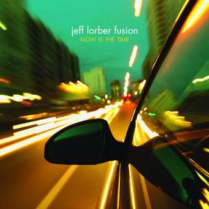 Jeff Lorber Fusion - Now Is The Time (2010) {Heads Up/Concord}
