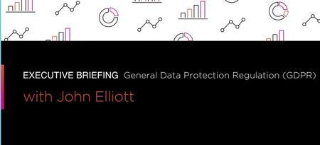 General Data Protection Regulation (GDPR): Executive Briefing