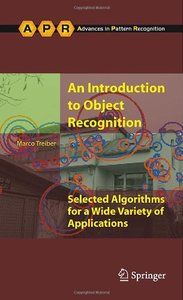 An Introduction to Object Recognition: Selected Algorithms for a Wide Variety of Applications (Repost)