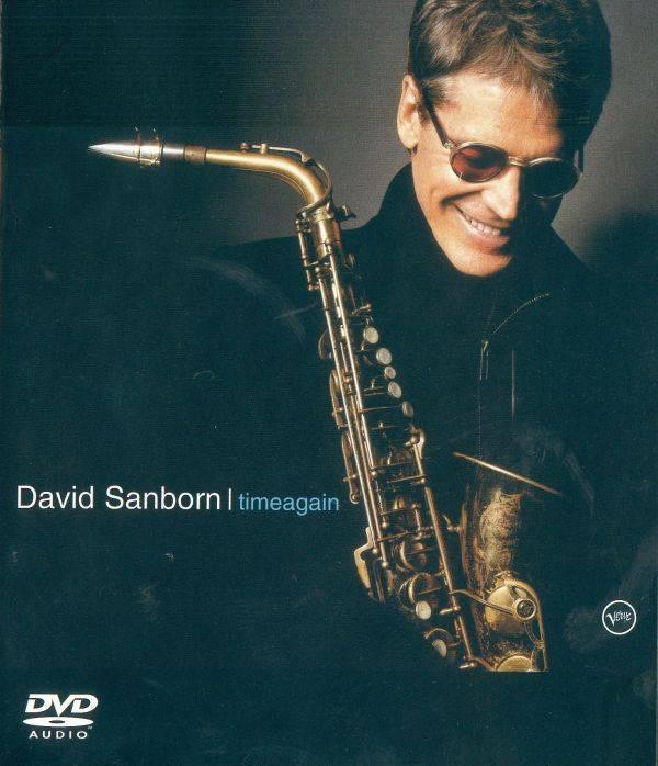 David Sanborn - Timeagain (2003) [DVD-A ISO+HiRes FLAC]