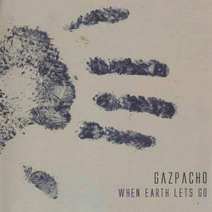 Gazpacho - When Earth Lets Go (2004)
