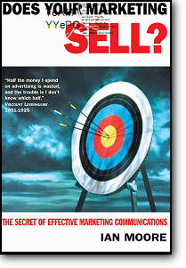 Ian Moore, «Does Your Marketing Sell? : The Secret of Effective Marketing Communications»
