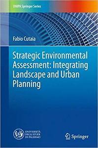 Strategic Environmental Assessment: Integrating Landscape and Urban Planning (UNIPA Springer Series)