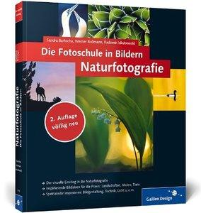 Die Fotoschule in Bildern. Naturfotografie: Vollständig neue 2. Auflage - neue Bilder, neue Profitipps! (Repost)
