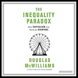 The Inequality Paradox: How Capitalism Can Work for Everyone [Audiobook]