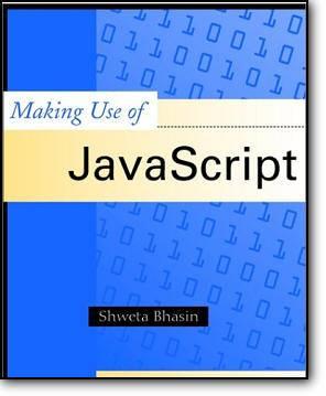 Shweta Bhasin, Shweta Bhasin, «Making Use of JavaScript»