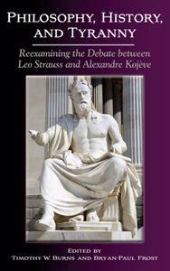 Philosophy, History, and Tyranny: Reexamining the Debate Between Leo Strauss and Alexandre Kojeve