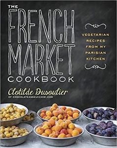 The French Market Cookbook: Vegetarian Recipes from My Parisian Kitchen [Repost]