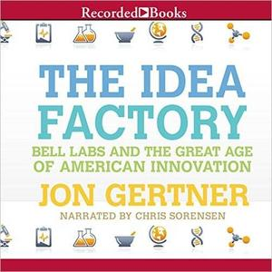 The Idea Factory: Bell Labs and the Great Age of American Innovation [Audiobook]