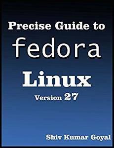 Precise guide to Fedora 27 Linux (System Administrator's Guide for Fedora 27 Server)