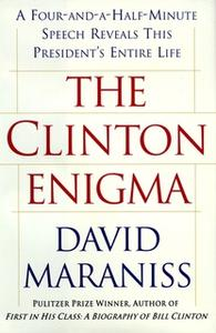 «The Clinton Enigma: A Four and a Half Minute Speech Reveals This President's Entire Life» by David Maraniss