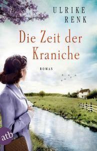 Ulrike Renk - Die Zeit der Kraniche / Ostpreußensaga Band 03