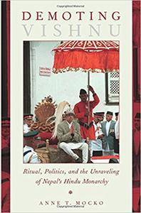 Demoting Vishnu: Ritual, Politics, and the Unraveling of Nepal's Hindu Monarchy (repost)