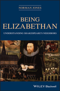 Being Elizabethan : Understanding Shakespeare's Neighbors