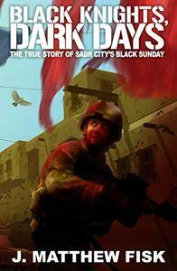 Black Knights, Dark Days: The True Story of Sadr City's Black Sunda
