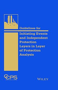 Guidelines for Initiating Events and Independent Protection Layers in Layer of Protection Analysis (repost)