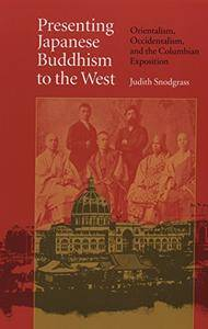 Presenting Japanese Buddhism to the West: Orientalism, Occidentalism, and the Columbian Exposition(Repost)