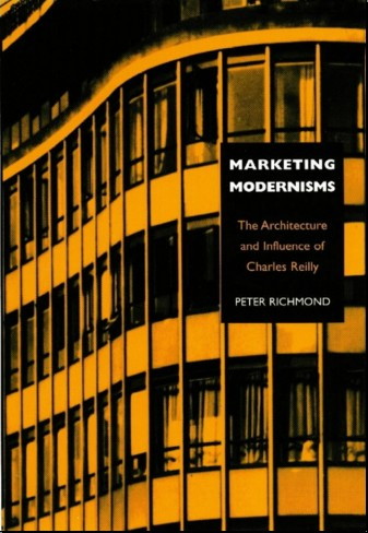Marketing Modernisms: The Architecture and Influence of Charles Reilly
