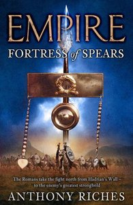 Anthony Riches - Fortress of Spears (Empire, Book 3)
