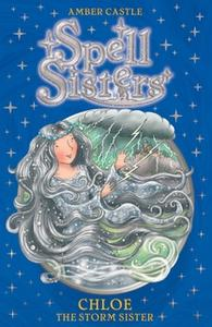 «Spell Sisters: Chloe the Storm Sister» by Amber Castle