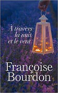 À travers la nuit et le vent - Françoise Bourdon