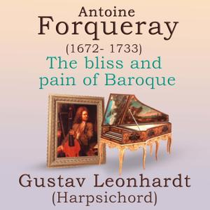 Gustav Leonhardt - Antoine Forqueray: The Bliss And Pain Of Baroque (2019)
