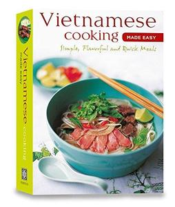 Vietnamese Cooking Made Easy: Simple, Flavorful and Quick Meals