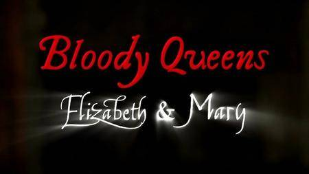 BBC - Bloody Queens: Elizabeth and Mary (2016)