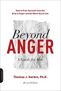 Beyond Anger: A Guide for Men: How to Free Yourself from the Grip of Anger and Get More Out of Life, Revised Edition