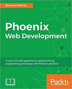 Phoenix Web Development: Create rich web applications using functional programming techniques with Phoenix and Elixir