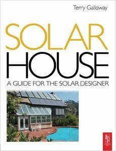 Terry Galloway - Solar House: A Guide for the Solar Designer [Repost]