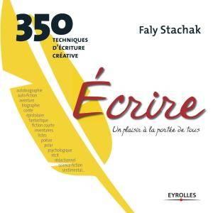 """Faly Stachak, """"Ecrire, un plaisir à la portée de tous : 350 techniques d'écriture créative"""""""