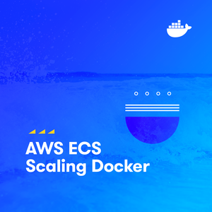 AWS ECS   Scaling Docker