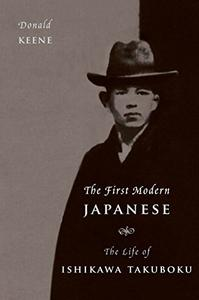 The First Modern Japanese: The Life of Ishikawa Takuboku
