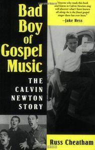 Bad Boy of Gospel Music: The Calvin Newton Story (Repost)