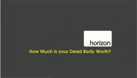 BBC Horizon – How Much is your Dead Body Worth?